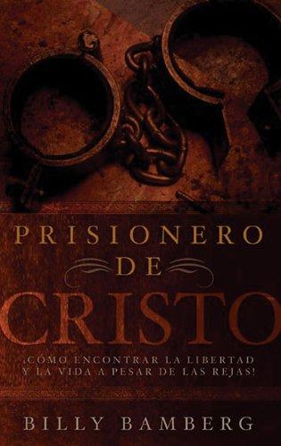 9780829728835: Prisionero de Cristo: C Mo Encontrar La Libertad y La Vida a Pesar de Las Rejas!