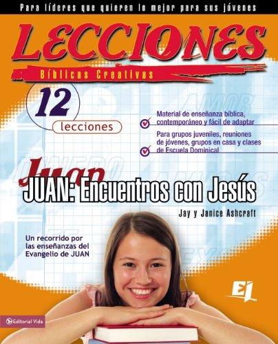 9780829728880: Lecciones Biblicas Creativas: Juan: Encuentros Con Jesus (Especialidades Juveniles / Lecciones Biblicas Creativas)