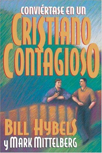 Cómo Convertirse en un Cristiano Contagioso Líder (0829728902) by Mark Mittelberg; Lee Strobel; Bill Hybels