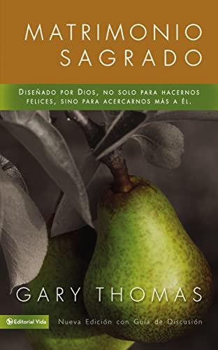 9780829730258: Matrimonio Sagrado, nueva edición: Diseñado por Dios, no solo para hacernos felices, sino para acercarnos más a Él (Spanish Edition)