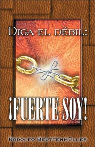 Diga El D?bil: Fuerte Soy!: Sr. Rodolfo Beuttenmuller