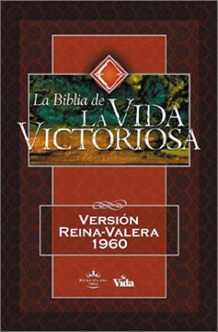 9780829734515: LA Biblia De LA Vida Victoriosa: Version Reina-Valera 1960