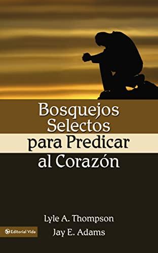 Bosquejos Selectos para Predicar al Corazon (Spanish Edition) (0829735097) by Jay E. Adams; Lyle A. Thomson