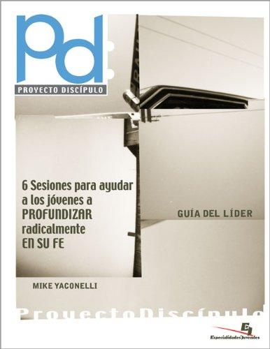 Proyecto discípulo guía del líder: 6 Sesiones para ayudar a los jóvenes a profundizar radicalmente en su fe (Especialidades Juveniles) (Spanish Edition) (9780829735376) by Mike Yaconelli