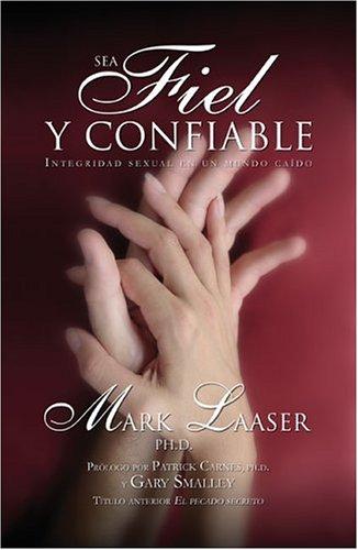 9780829735567: Sea Fiel y Confiable: Sexual Integrity in a Fallen World (Spanish Edition)