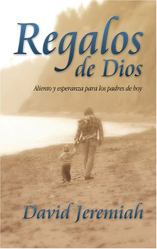 Regalos de Dios: Words of encouragement and hope for the parents of today (Spanish Edition) (0829735860) by David Jeremiah