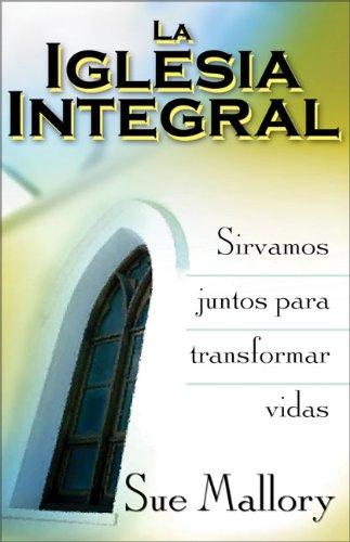 9780829736618: La Iglesia Integral: Sirvamos Juntos Para Transformar Vidas