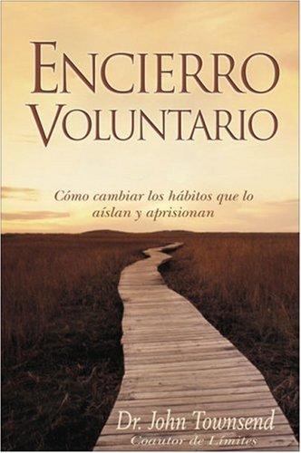 9780829736687: Encierro Voluntario: Como Cambiar los Patrones de Retraimiento Que Nos Aislan y Aprisionan