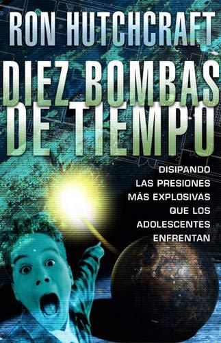 9780829736762: Diez Bombas de Tiempo: Disipando las Presiones Mas Explosivas Que los Adolescentes Enfrentan
