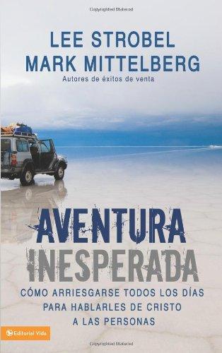 Aventura Inesperada: Cómo arriesgarse todos los días para hablarles de Cristo a las personas (Spanish Edition) (0829737588) by Lee Strobel; Mark Mittelberg