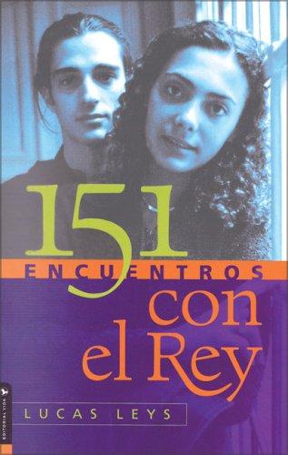 9780829737912: 151 Encuentros Con El Rey (Biblioteca de Ideas de Especialidades Juveniles)