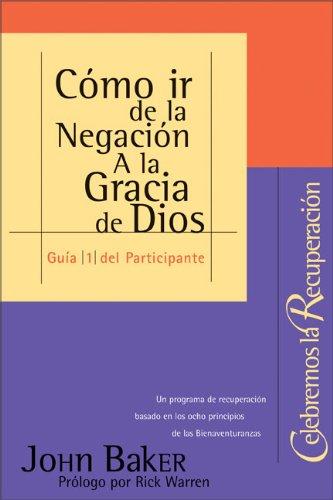 9780829738377: Cómo ir de la Negación A la Gracia de Dios (Guía #1 Celebremos la Recuperación (Spanish Edition)