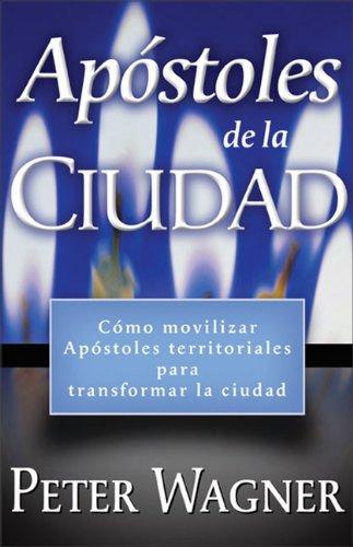 9780829738469: Apostoles de La Ciudad: Como Movilizar Apostoles Territoriales Para Transfromar La Ciudad