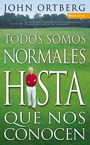 Todos Son Normales Hasta Que Los Conoces/: John Ortberg