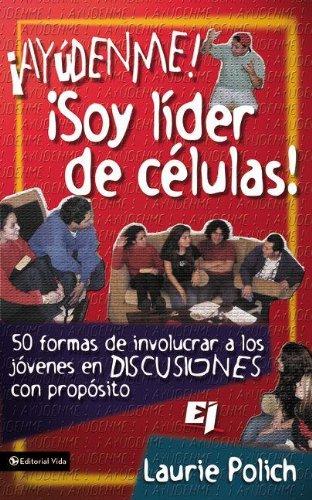 9780829739107: Ayudenme! Soy Lider de Celulas!: 50 Formas de Involucrar a Los Jovenes En Discusiones Con Propositos: 50 Ways to Lead Teenagers into Lively and Purposeful Discussions (Especialidades Juveniles)