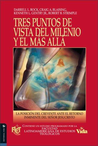 Tres Puntos de Vista Sobre el Milenio y el Mas Alla: La Posicion del Creyente Ante el Retorno Inminente del Senor Jesucristo (Spanish Edition) (0829739394) by Darrell L. Bock; Craig A. Blaising