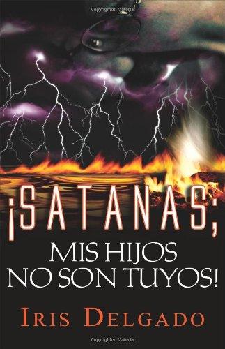 9780829742510: Satanas, ¡Mis Hijos No Son Tuyos! (Spanish Edition)