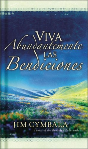 Vivamos Abundantemente Las Bendiciones De Dios (Spanish Edition) (9780829742671) by Cymbala, Jim