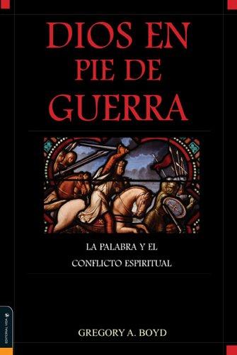 Dios en Pie de Guerra: La Palabra y el Conflicto Espiritual (God at War: The Bible and Spiritual ...