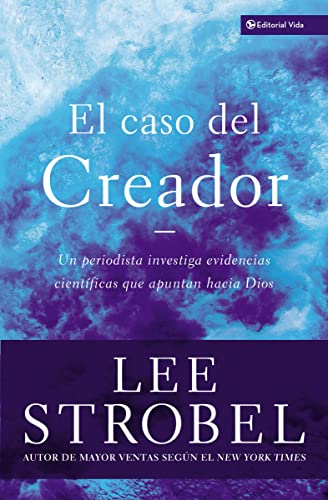 El Caso Del Creador (The Case for Creator: A Journalist Investigates Scientific Evidence That Points Toward God) (Spanish Edition) (0829743669) by Lee Strobel