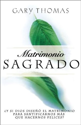 Matrimonio Sagrado (Sacred Marriage) (Spanish Edition) (0829743898) by Thomas, Gary