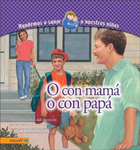 9780829743999: O con mamá, o con papá (Ayudemos a nuestros niños a sanar)