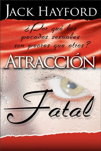 Atraccion Fatal (Fatal Attractions) (Spanish Edition) (0829744134) by Jack W. Hayford