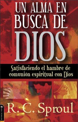 9780829744309: Un Alma en Busca de Dios: Satisfaciendo el hambre de comunión espiritual con Dios (Spanish Edition)