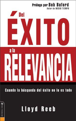 9780829744453: Del Exito a la Relevancia: Cuando la busqueda del exito no lo es todo (Spanish Edition)
