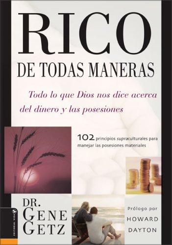 9780829744538: Rico de Todas Maneras: Todo lo que Dios nos dice acerca del dinero y las posesiones (Spanish Edition)