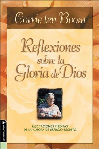 9780829745009: Reflexiones Sobre la Gloria de Dios: Meditaciones Ineditas de la Autora de Refugio Secreto