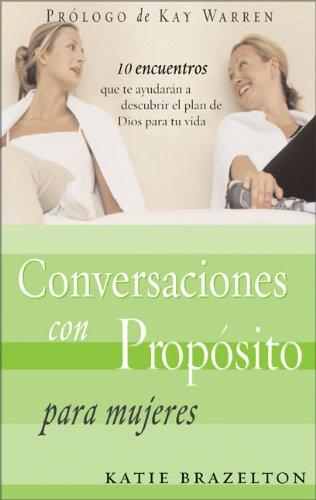 Conversaciones con Proposito Para Mujeres: 10 Encuentros que le Ayudaran a Descubrir el Plan de ...