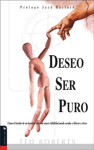9780829745818: Deseo Ser Puro: How one mans triumph over his greatest struggle can help others break free (Spanish Edition)