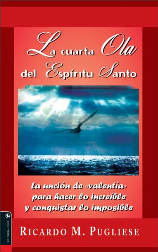 9780829745900: La Cuarta Ola Del Espiritu Santo: Anointing of Courage to Do the Incredible and Conquer the Impossible