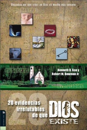 9780829746594: 20 Evidencias Irrefutables de Que Dios Existe: Descubra Por Que Creer en Dios Es Mucho Mas Sensato = 20 Compelling Evidences That God Exists