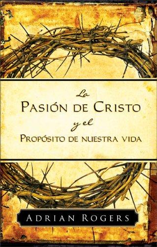 9780829746884: Pasion de Cristo y el proposito de nuestra vida (Spanish Edition)