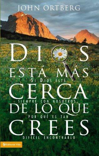 9780829747003: Dios Esta Mas Cerca de Lo Que Crees: Si Dios Esta Siempre Con Nosotros, Por Que Es Tan Dificil Encontrarlo