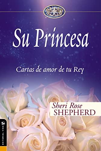 9780829747140: Su Princesa: Cartas de amor de tu Rey (Su Princesa Serie) (Spanish Edition)