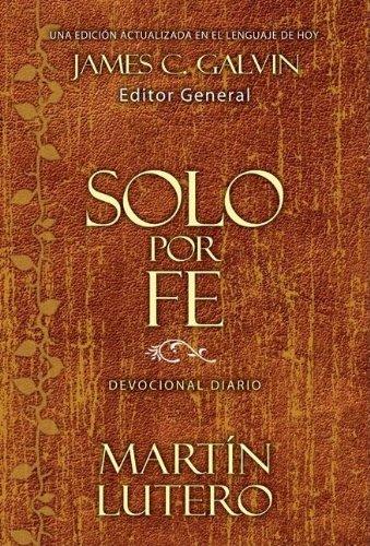 SOLO POR FE. Devocional diario: LUTERO, Martín