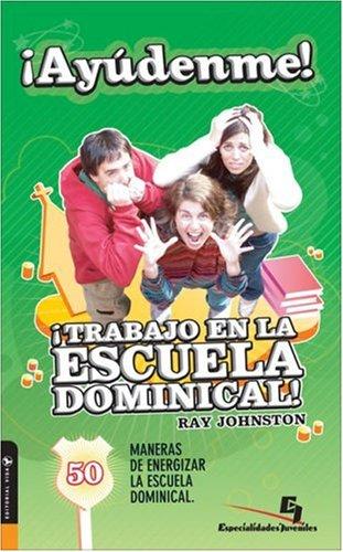 9780829747508: ¡Ayúdenme! ¡Trabajo en la Escuela Dominical! (Spanish Edition)