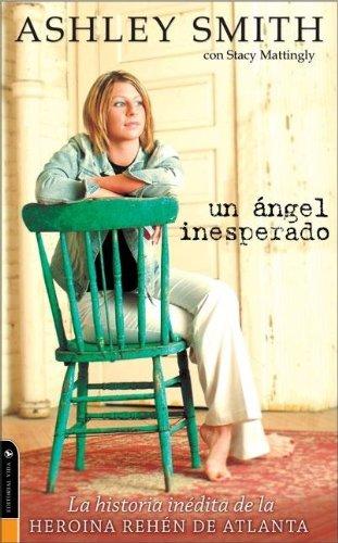 9780829747898: Un Angel Inesperado: La Historia Inedita de la Heroina Rehen de Atlanta