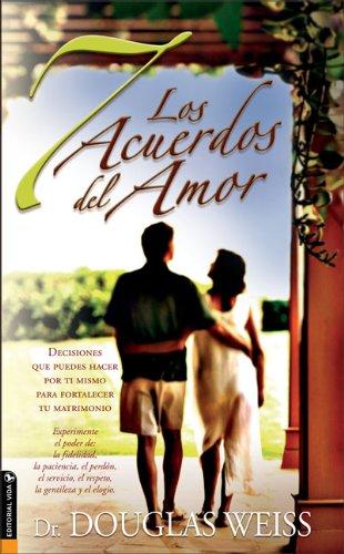 9780829748161: Los 7 acuerdos del amor: Decisiones que puedes hacer por ti mismo para fortalecer tu matrimonio (Spanish Edition)