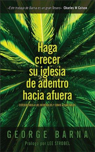 9780829748505: Haga Crecer Su Iglesia de Afuera Hacia Adentro: Understanding the Unchurched and How to Reach Them