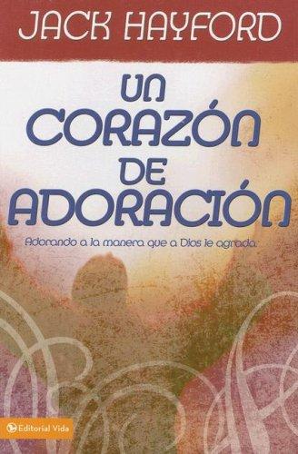 Un corazón de adoración: Adorando a la manera que a Dios le agrada (Spanish Edition) (9780829748550) by Hayford, Jack W.