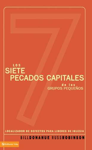 9780829748840: Los Siete Pecados Capitales de los Grupos Pequenos: Localizador de Defectos Para Lideres de Iglesia = The Seven Deadly Sins of Small Group Ministry