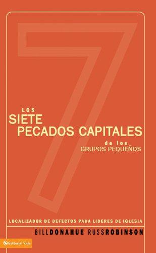 Siete pecados capitales de los grupos pequeños: Localizador de defectos para líderes de iglesia (Spanish Edition) (0829748849) by Bill Donahue; Russ Robinson