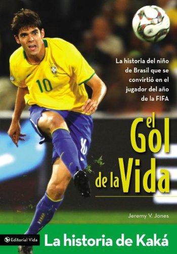 9780829750003: El gol de la vida-La historia de Kaká: La historia del niño de Brasil que se convirtió en el jugador del año de la FIFA (Zonderkidz Biography) (Spanish Edition)