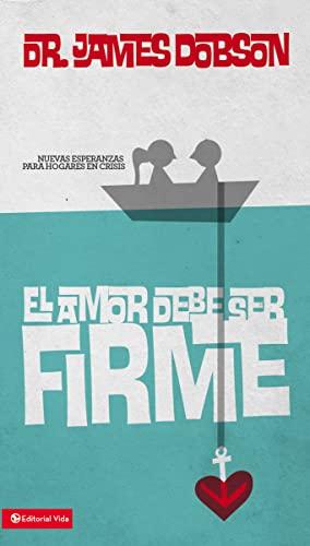 9780829750027: El Amor Debe Ser Firme (Spanish Edition)