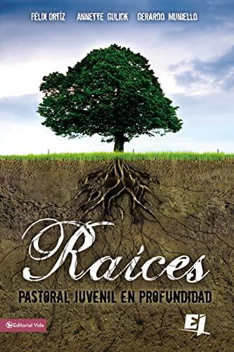 9780829750065: Raices: Pastoral Juvenil en Profundidad (Especialidades Juveniles / Lecciones Biblicas Creativas)