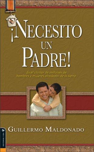 9780829750072: Necesito un padre: Es el clamor de millones de hombres y mujeres alrededor de la tierra (Spanish Edition)
